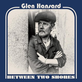 Glen Hansard: Between Two Shores